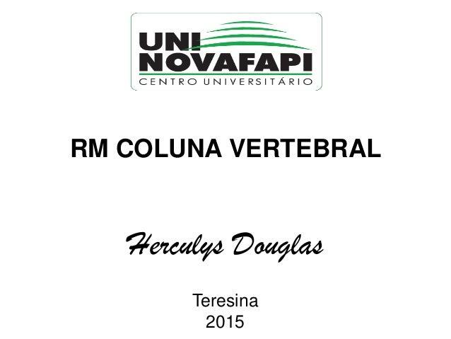 RM COLUNA VERTEBRAL Herculys Douglas Teresina 2015