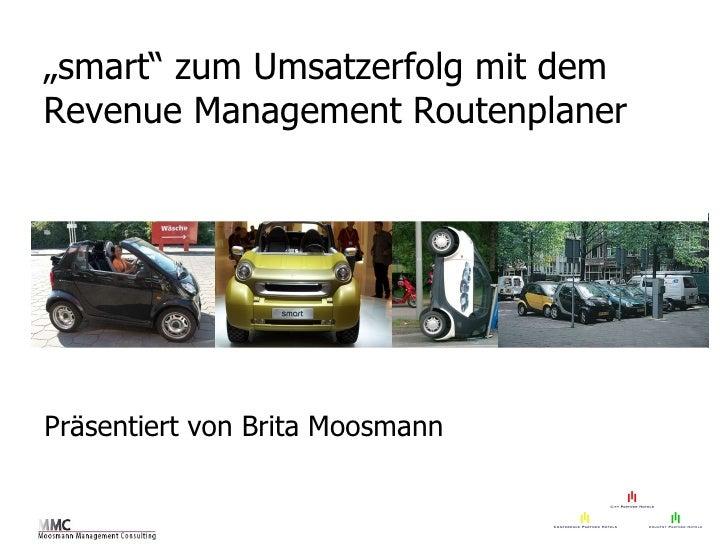 """"""" smart"""" zum Umsatzerfolg mit dem Revenue Management Routenplaner Präsentiert von Brita Moosmann"""
