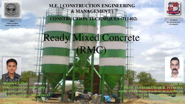 Ready Mixed Concrete (RMC) . 1 BIRLA VISHVAKARMA MAHAVIDHYALAYA Prepared By: Abhishek.S.Shah ENROLLMENT NO: 130080714018 F...