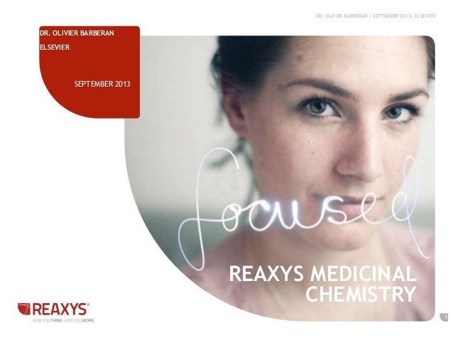 REAXYS MEDICINAL CHEMISTRY DR. OLIVIER BARBERAN ELSEVIER SEPTEMBER 2013 DR. OLIVIER BARBERAN | SEPTEMBER 2013| ELSEVIER 1