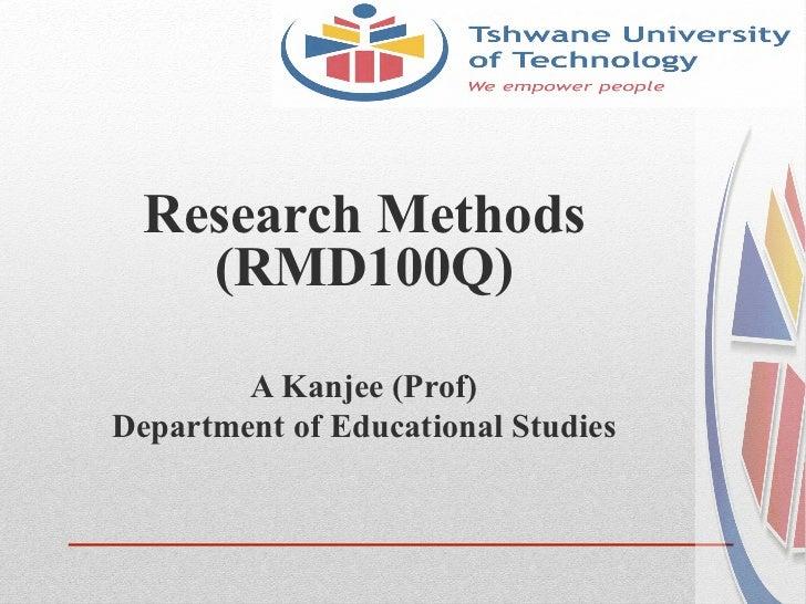 Research Methods    (RMD100Q)        A Kanjee (Prof)Department of Educational Studies