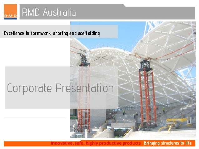 Innovative, safe, highly productive products RMD Australia Excellence in formwork, shoring and scaffolding Corporate Prese...