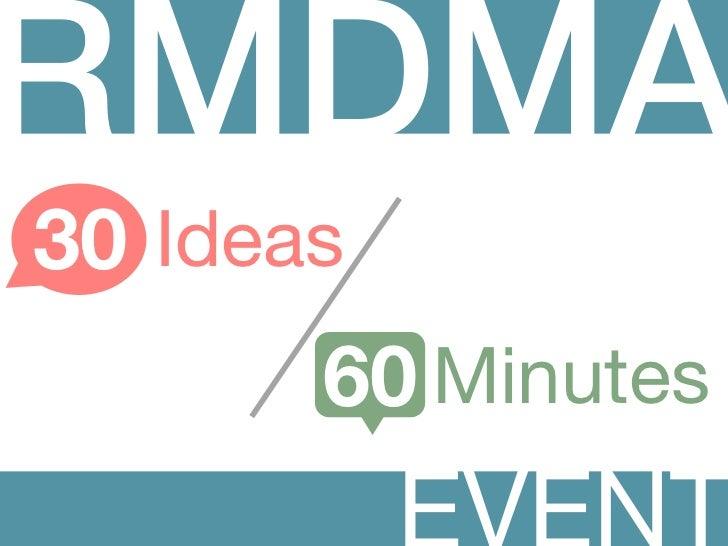 RMDMA30 Ideas       60 Minutes