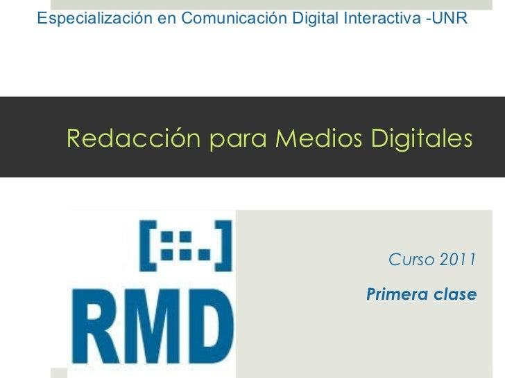Redacción para Medios Digitales Curso 2011 Primera clase Especialización en Comunicación Digital Interactiva -UNR