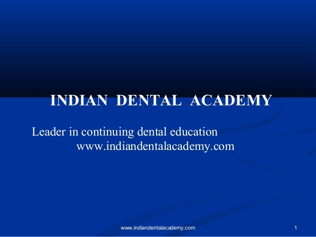 INDIAN DENTAL ACADEMY Leader in continuing dental education www.indiandentalacademy.com  www.indiandentalacademy.com  1