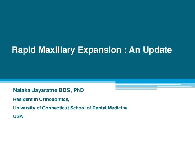 Rapid Maxillary Expansion : An Update Nalaka Jayaratne BDS, PhD Resident in Orthodontics, University of Connecticut School...