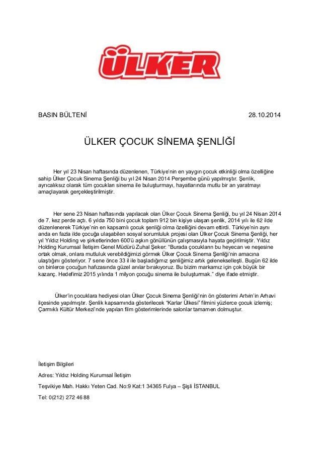 BASIN BÜLTENİ 28.10.2014 ÜLKER ÇOCUK SİNEMA ŞENLİĞİ Her yıl 23 Nisan haftasında düzenlenen, Türkiye'nin en yaygın çocuk et...