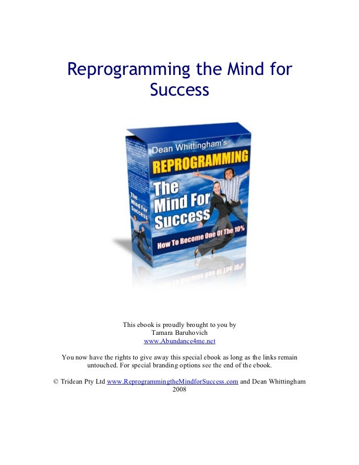 Reprogramming the Mind for              Success                            This ebook is proudly brought to you by        ...