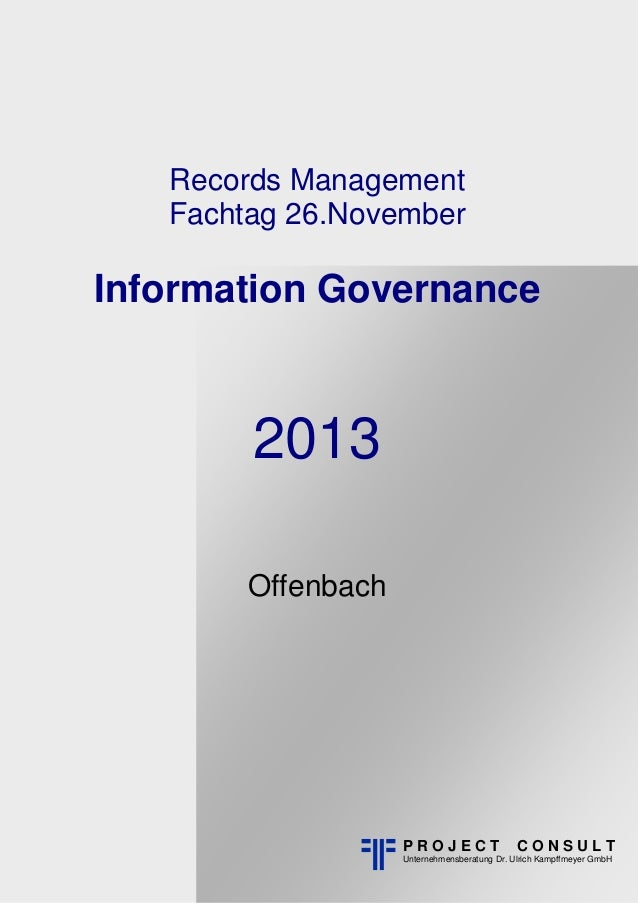Hinweis: Buchlayout  Records Management Fachtag 26.November  Information Governance  2013 Offenbach  PROJECT  CONSULT  Unt...