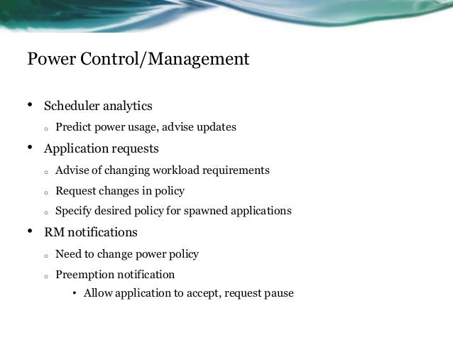 Power Control/Management • Scheduler analytics o Predict power usage, advise updates • Application requests o Advise of ch...