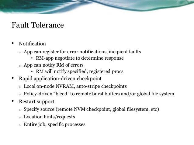 Fault Tolerance • Notification o App can register for error notifications, incipient faults • RM-app negotiate to determin...
