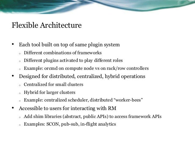 Flexible Architecture • Each tool built on top of same plugin system o Different combinations of frameworks o Different pl...
