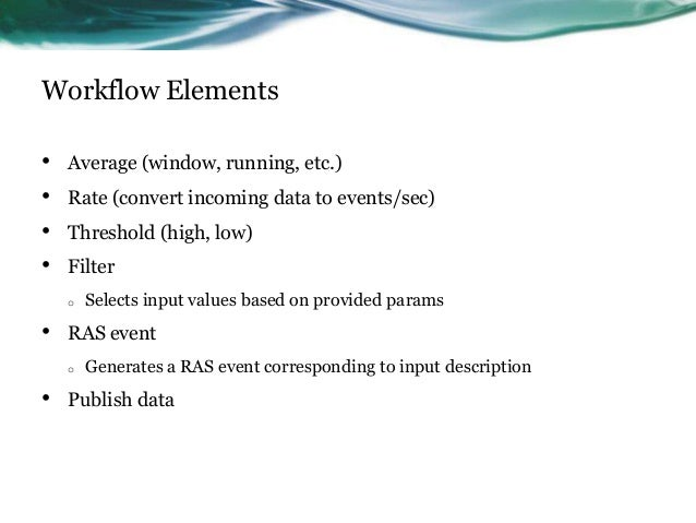 Workflow Elements • Average (window, running, etc.) • Rate (convert incoming data to events/sec) • Threshold (high, low) •...