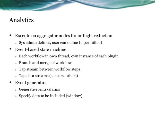 Analytics • Execute on aggregator nodes for in-flight reduction o Sys admin defines, user can define (if permitted) • Even...