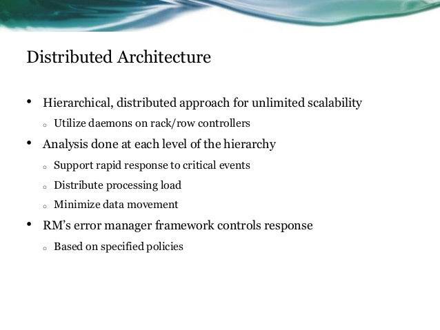 Distributed Architecture • Hierarchical, distributed approach for unlimited scalability o Utilize daemons on rack/row cont...