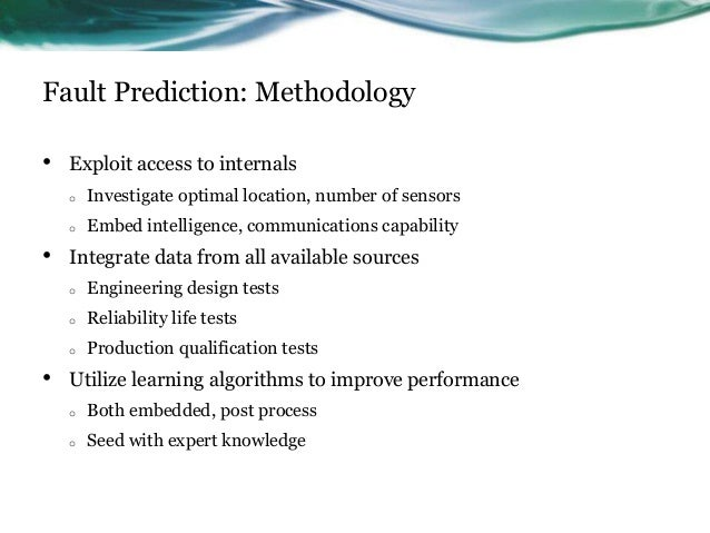 Fault Prediction: Methodology • Exploit access to internals o Investigate optimal location, number of sensors o Embed inte...
