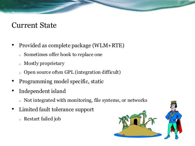 • Provided as complete package (WLM+RTE) o Sometimes offer hook to replace one o Mostly proprietary o Open source often GP...