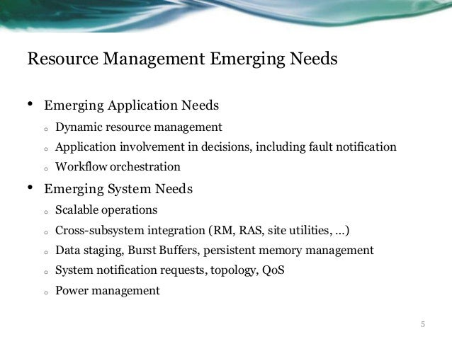 Resource Management Emerging Needs • Emerging Application Needs o Dynamic resource management o Application involvement in...