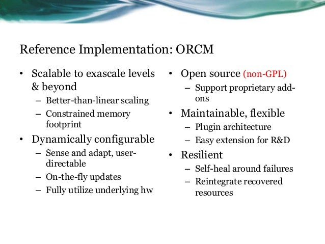 Reference Implementation: ORCM • Scalable to exascale levels & beyond – Better-than-linear scaling – Constrained memory fo...