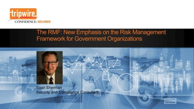 The RMF: New Emphasis on the Risk Management Framework for Government Organizations
