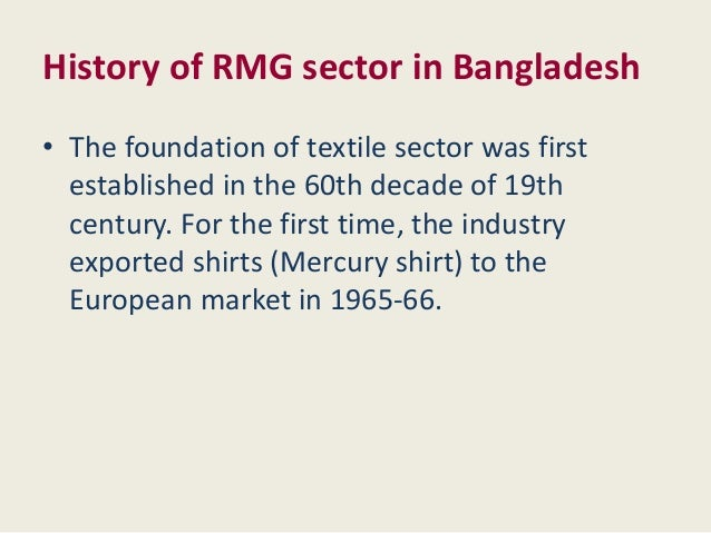 rmg sector The financial express, 11 august 2012 bangladesh's apparel industry is likely to get a big boost as the world's largest textile producer china has started outsourcing the job to the south.