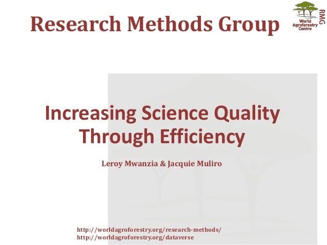 Research Methods Group http://worldagroforestry.org/research-methods/ http://worldagroforestry.org/dataverse Increasing Sc...