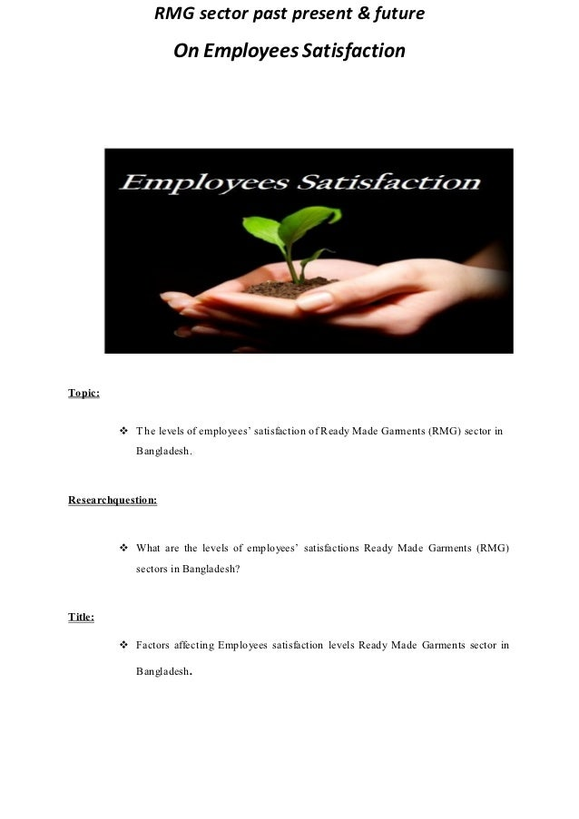 RMG sector past present & future                    On Employees SatisfactionTopic:          T he levels of employees' sa...
