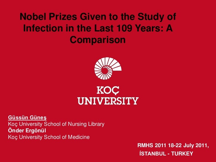 Nobel Prizes Given to the Study of     Infection in the Last 109 Years: A                ComparisonGüssün GüneşKoç Univers...