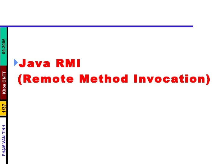 <ul><li>Java RMI  (Remote Method Invocation) </li></ul>