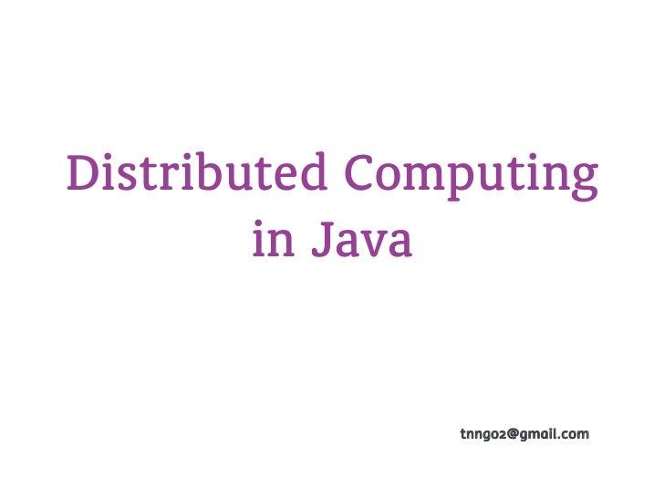 Distributed Computing        in Java               tnngo2@gmail.com