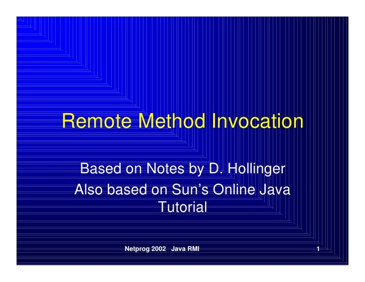 Remote Method Invocation    Based on Notes by D. Hollinger  Also based on Sun's Online Java              Tutorial         ...