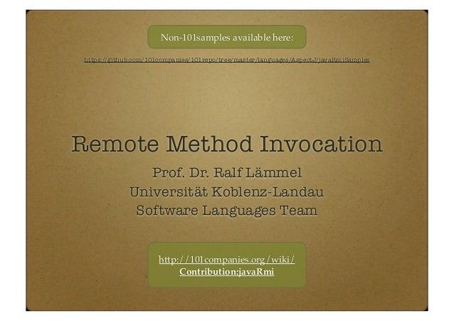 Remote Method Invocation Prof. Dr. Ralf Lämmel Universität Koblenz-Landau Software Languages Team https://github.com/101co...