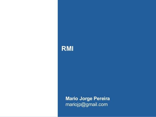 RMI  Mario Jorge Pereira mariojp@gmail.com