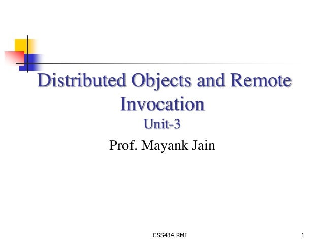Distributed Objects and Remote  Invocation  Unit-3  Prof. Mayank Jain  CSS434 RMI 1