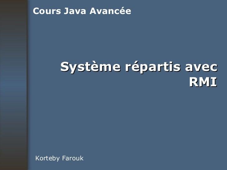 Système répartis avec RMI Korteby Farouk Cours Java Avancée
