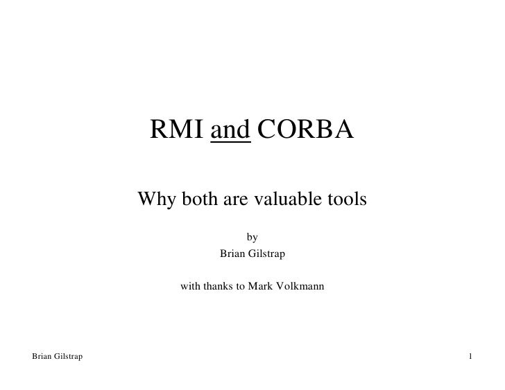 RMI and CORBA                   Why both are valuable tools                                    by                         ...