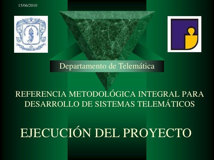 15/06/2010<br />Departamento de Telemática<br />REFERENCIA METODOLÓGICA INTEGRAL PARA DESARROLLO DE SISTEMAS TELEMÁTICOS<b...