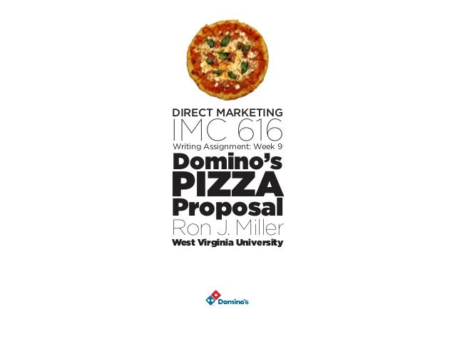 DIRECT MARKETING IMC 616Writing Assignment: Week 9 Domino's PIZZA Proposal Ron J. MillerWest Virginia University