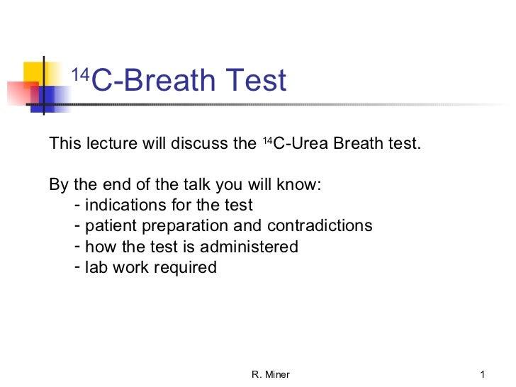 14 C-Breath Test  R. Miner <ul><li>This lecture will discuss the  14 C-Urea Breath test. </li></ul><ul><li>By the end of t...