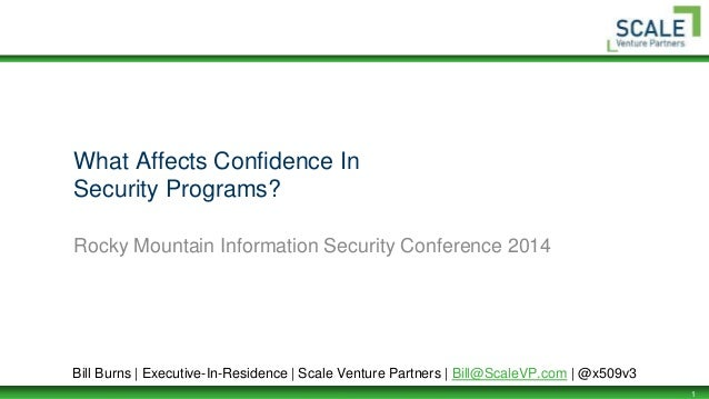 1 What Affects Confidence In Security Programs? Rocky Mountain Information Security Conference 2014 Bill Burns | Executive...
