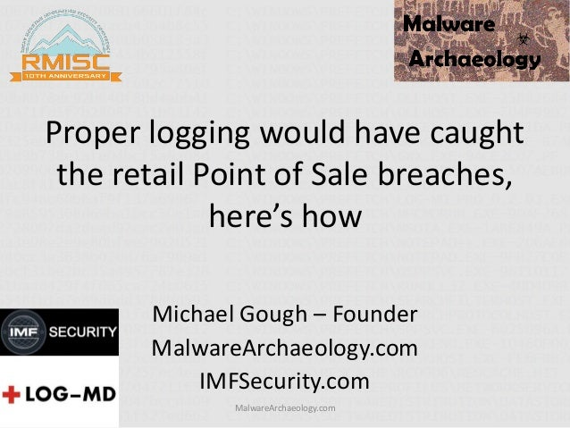 Proper logging would have caught the retail Point of Sale breaches, here's how Michael Gough – Founder MalwareArchaeology....