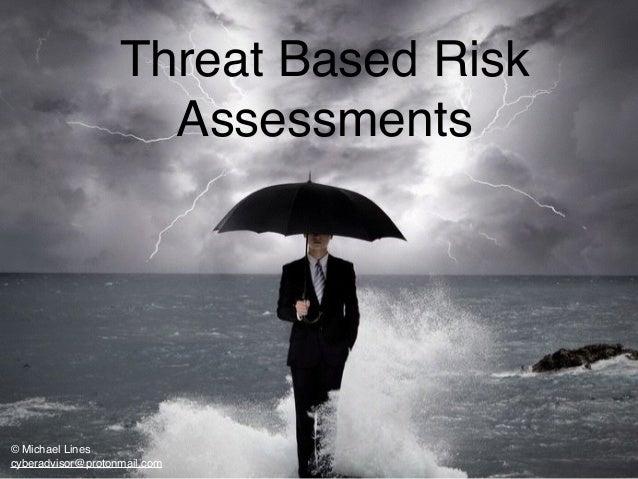 Threat Based Risk Assessment