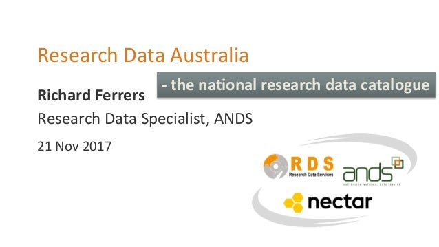 Richard Ferrers Research Data Australia Research Data Specialist, ANDS 21 Nov 2017 - the national research data catalogue