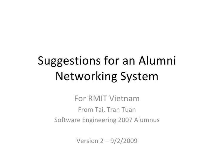 Suggestions for an Alumni Networking System For RMIT Vietnam From Tai, Tran Tuan Software Engineering 2007 Alumnus Version...