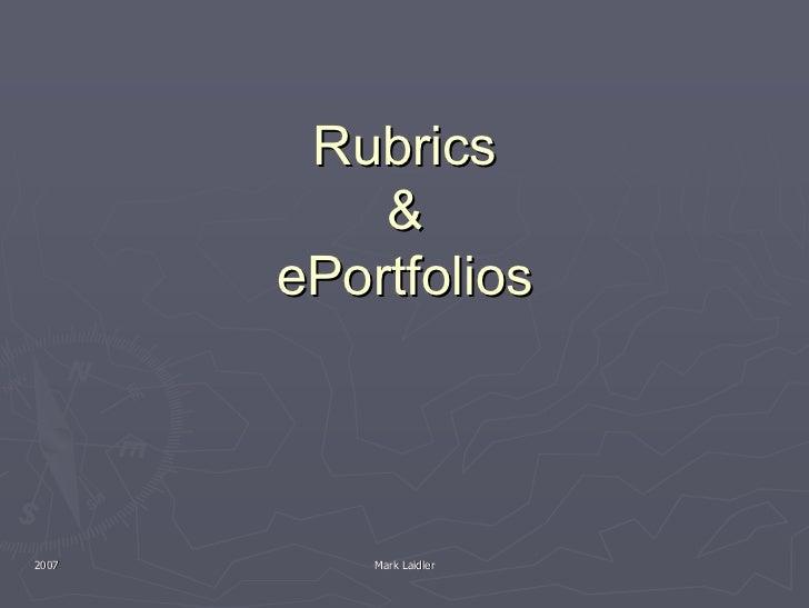 Rubrics                    ePortfolios     2007       Mark Laidler