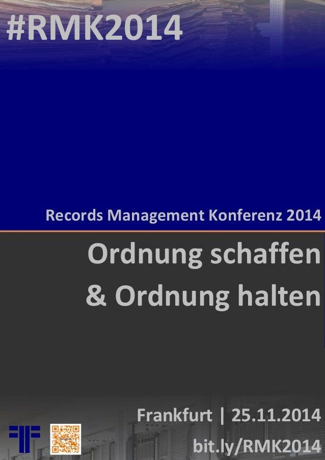 Frankfurt | 25.11.2014  bit.ly/RMK2014  Records Management Konferenz 2014  #RMK2014  Ordnung schaffen  & Ordnung halten
