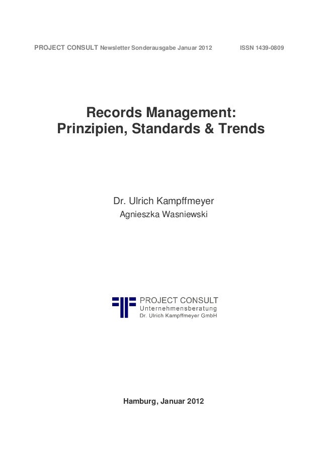 Records Management: Prinzipien, Standards & Trends Dr. Ulrich Kampffmeyer Agnieszka Wasniewski Hamburg, Januar 2012 PROJEC...
