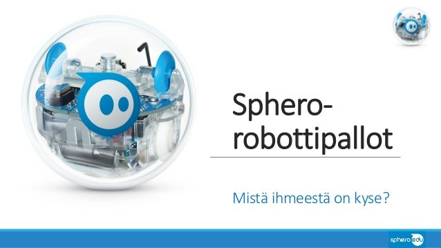 Sphero- robottipallot Mistä ihmeestä on kyse?