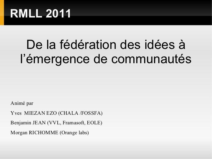 RMLL 2011     De la fédération des idées à   l'émergence de communautésAnimé parYves MIEZAN EZO (CHALA /FOSSFA)Benjamin J...