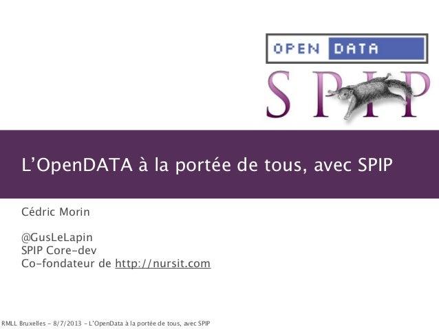 RMLL Bruxelles - 8/7/2013 - L'OpenData à la portée de tous, avec SPIP L'OpenDATA à la portée de tous, avec SPIP Cédric Mor...